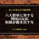 キングダムネタバレ673話の考察|列国の六大将軍への反応!桓騎大将軍動き出す